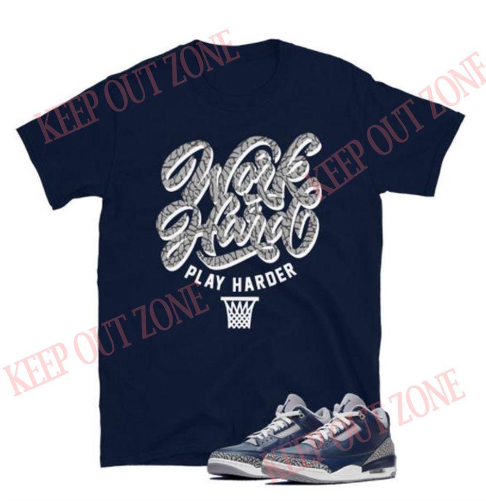 Awesome Tees Work Hard Play Harder Tee Jordan 3 Retro Georgetown Unisex T-shirt New 2021