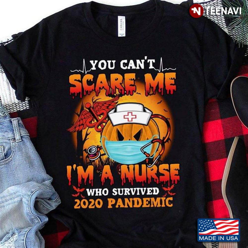 You Cant Scare Me Im A Nurse Who Survived 2020 Pandemic Halloween