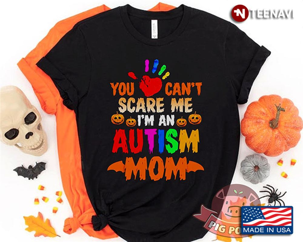 You Cant Scare Me Im An Autism Mom