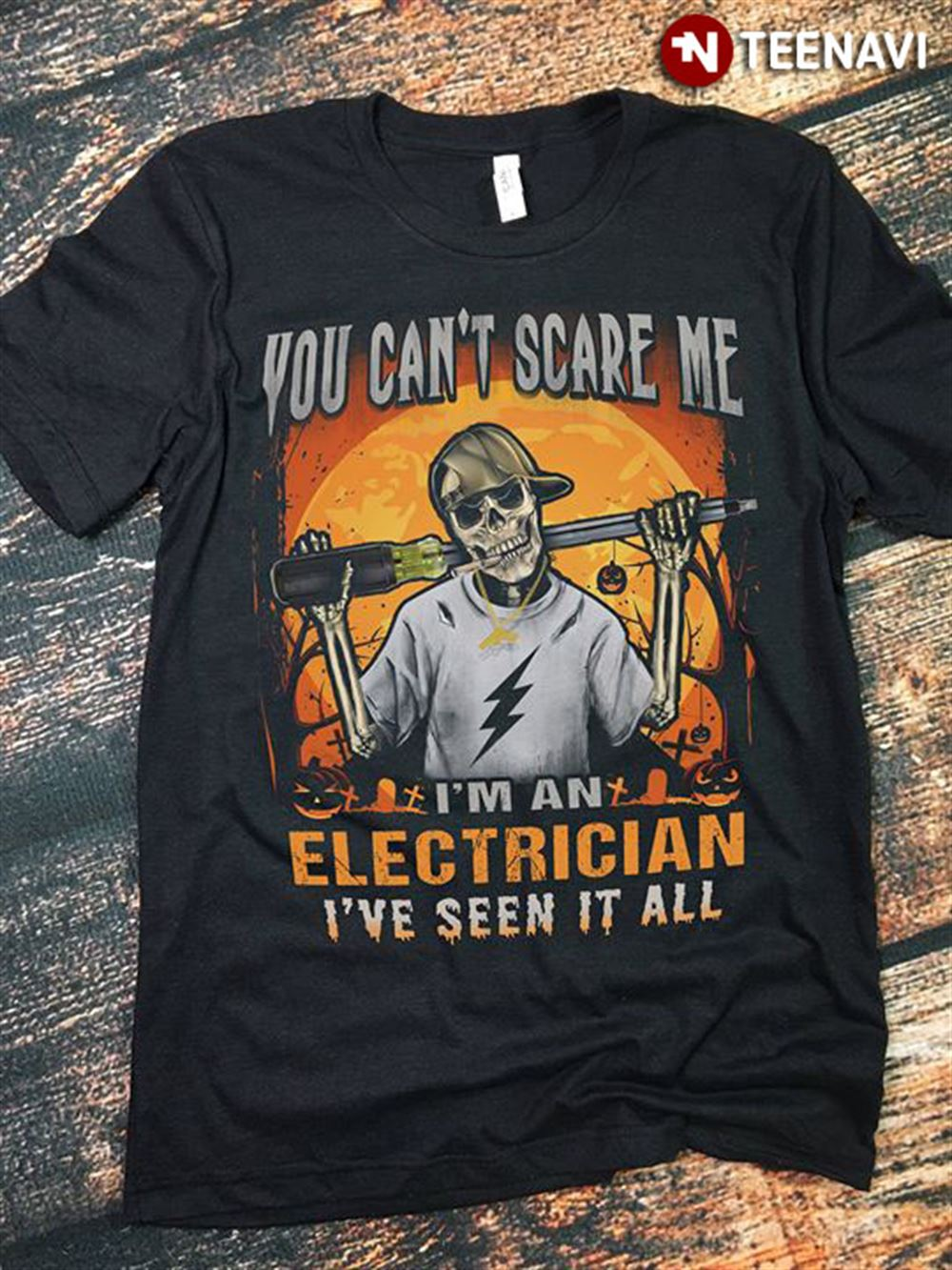 You Cant Scare Me Im An Electrician Ive Seen It All Skeleton Halloween