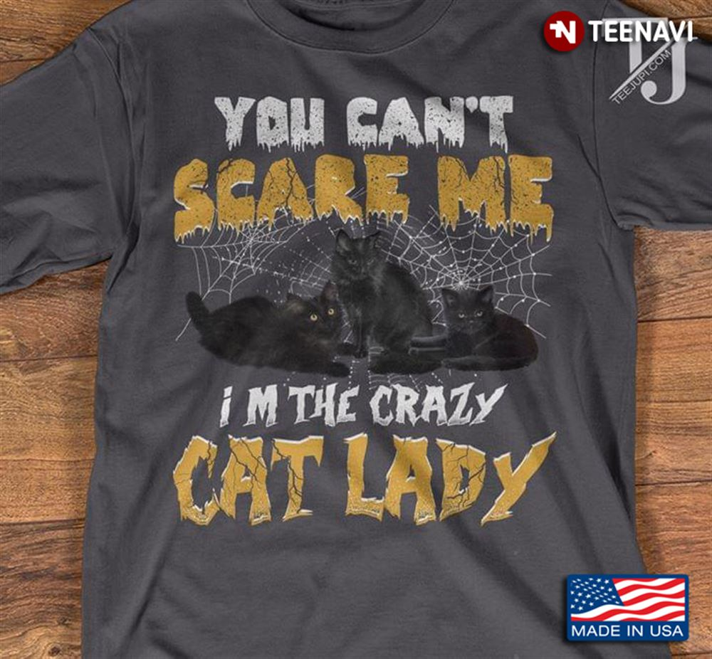 You Cant Scare Me Im The Crazy Cat Lady Halloween