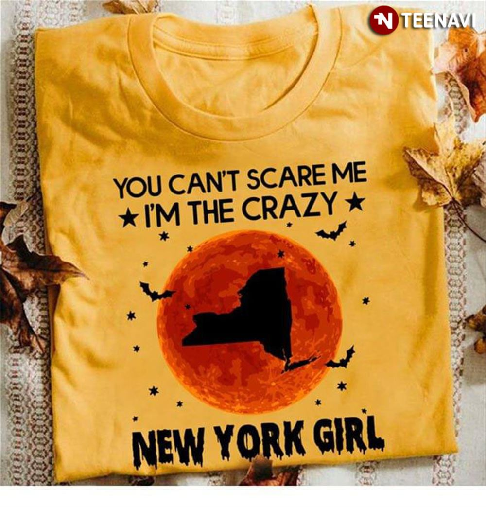 You Cant Scare Me Im The Crazy New York Girl Halloween