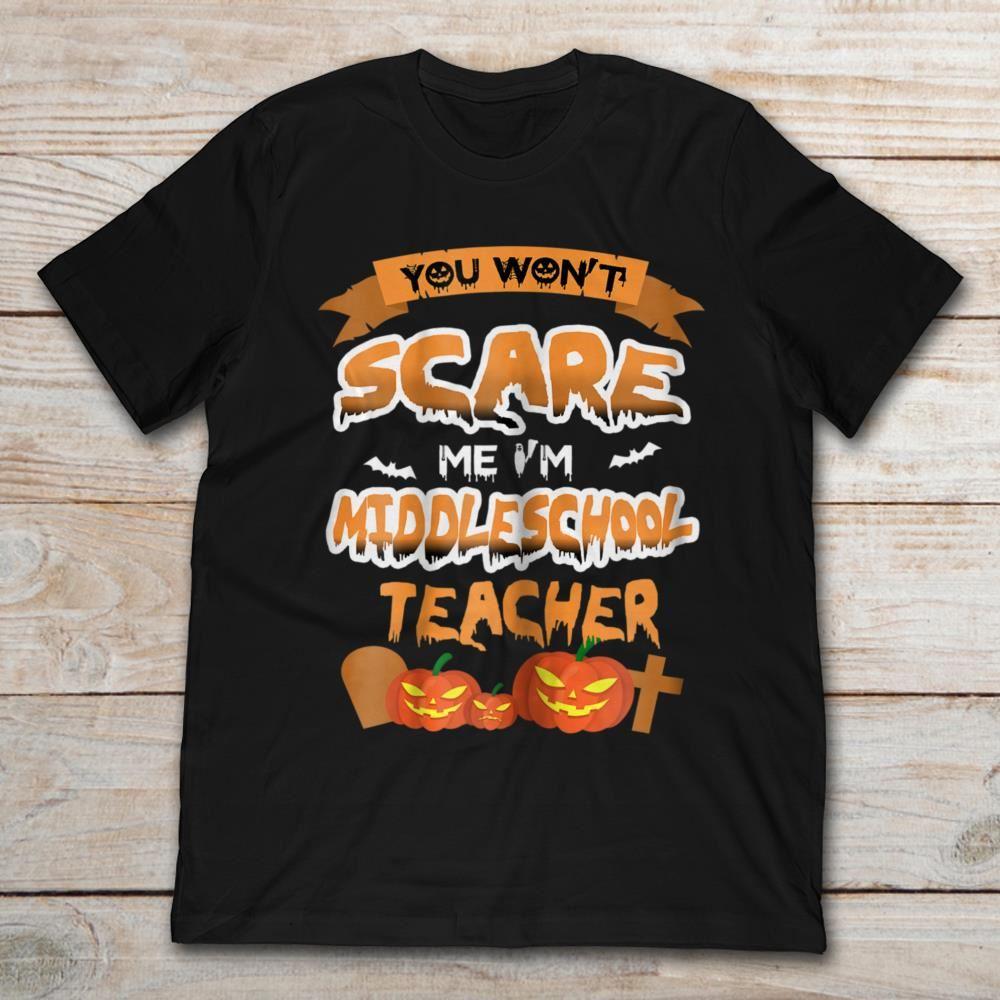 You Wont Scare Me Im Middle School Teacher Pumpkin Halloween