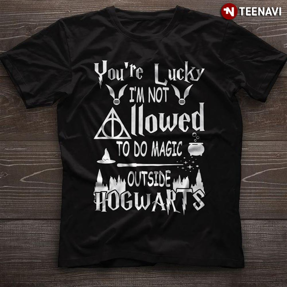 Youre Lucky Im Not Allowed To Do Magic Outside Hogwarts