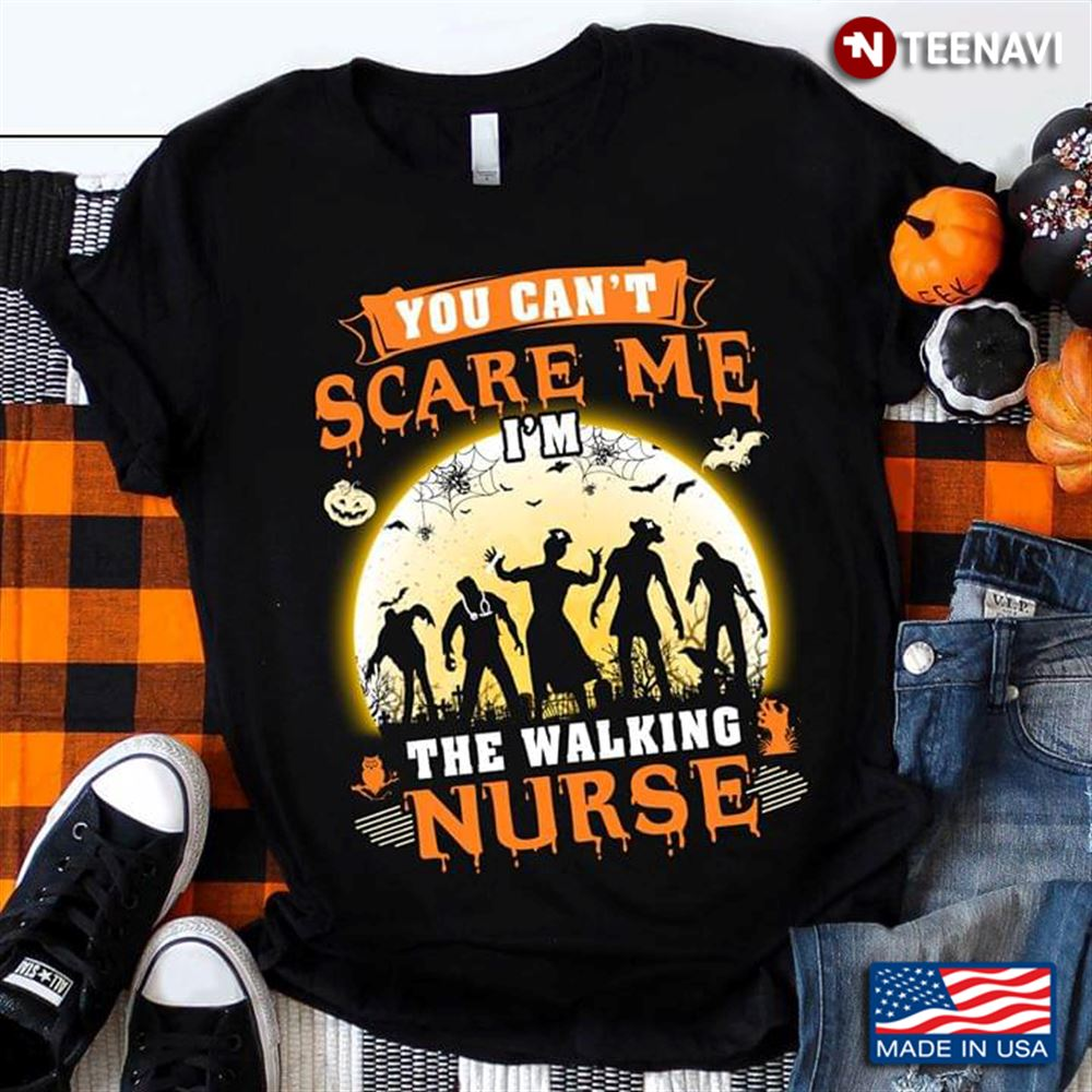 Zombie Halloween You Cant Scare Me Im The Walking Nurse