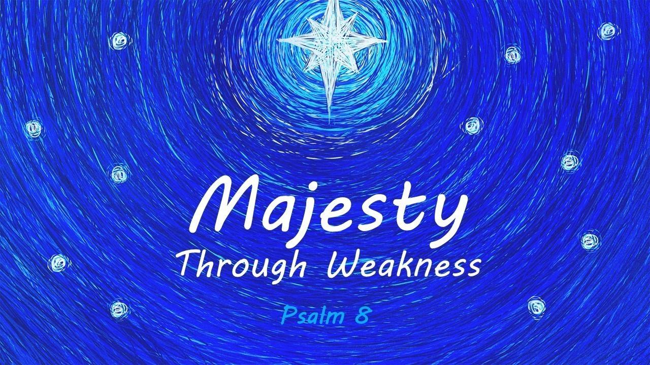 psalm8 majesty through weakness