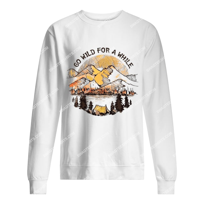 camping in the forest go wild for a while for camper sweatshirt 1