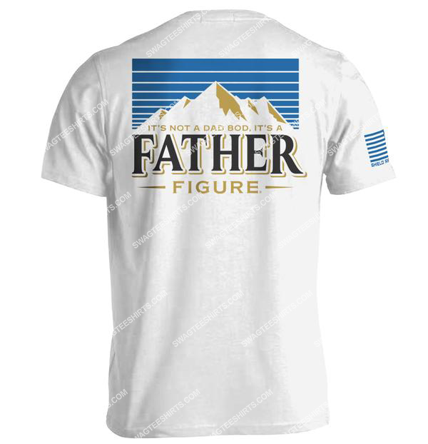 fathers day its not a dad bod its a father figure shirt 3