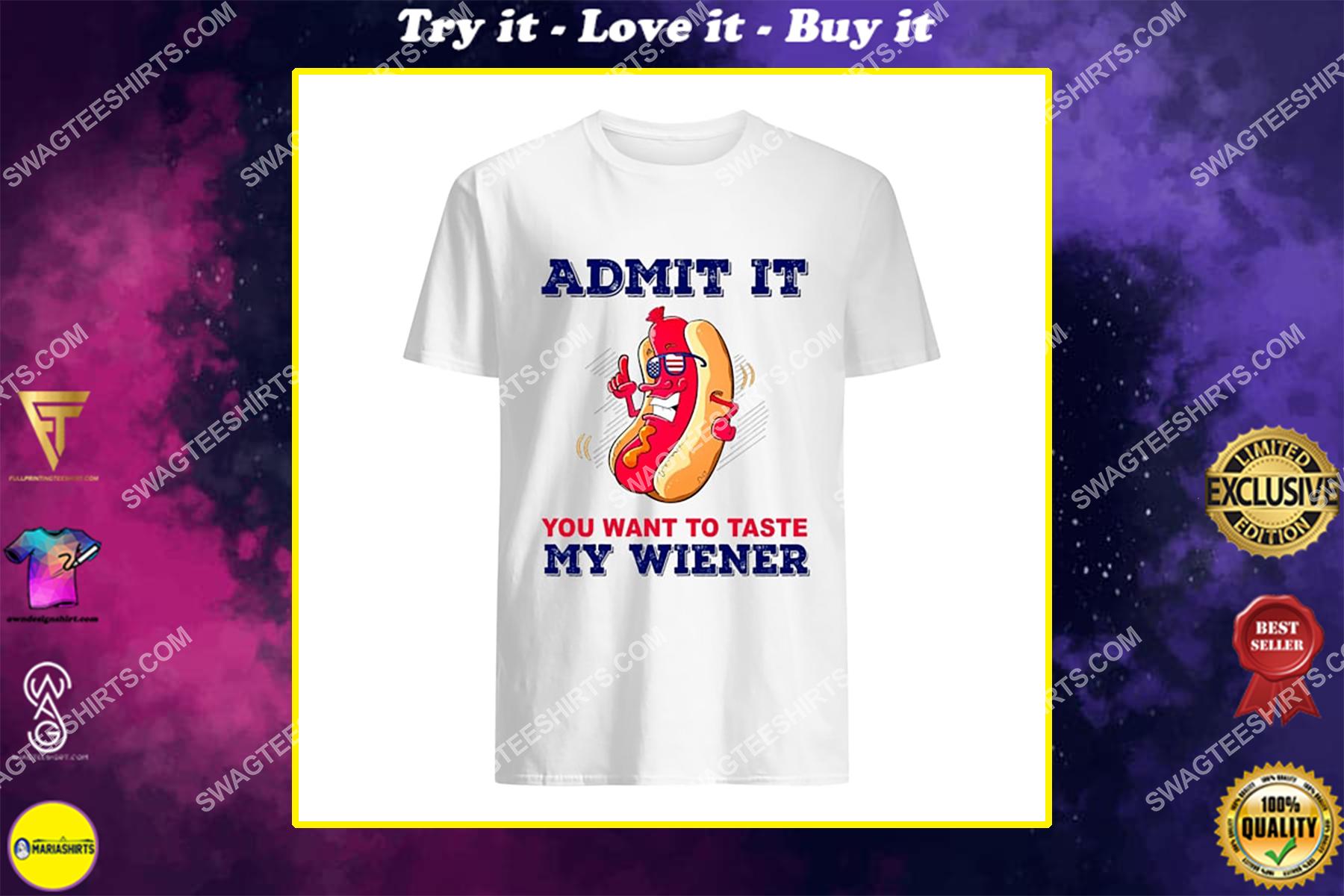 hotdog admit it you want to taste my weiner happy independence day shirt