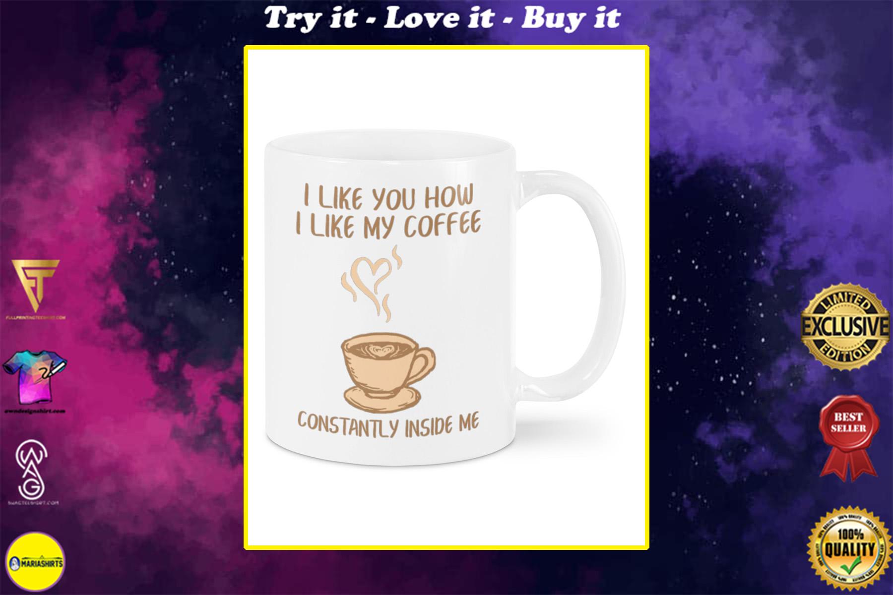 i like you how i like my coffee constantly inside me happy valentine's day mug