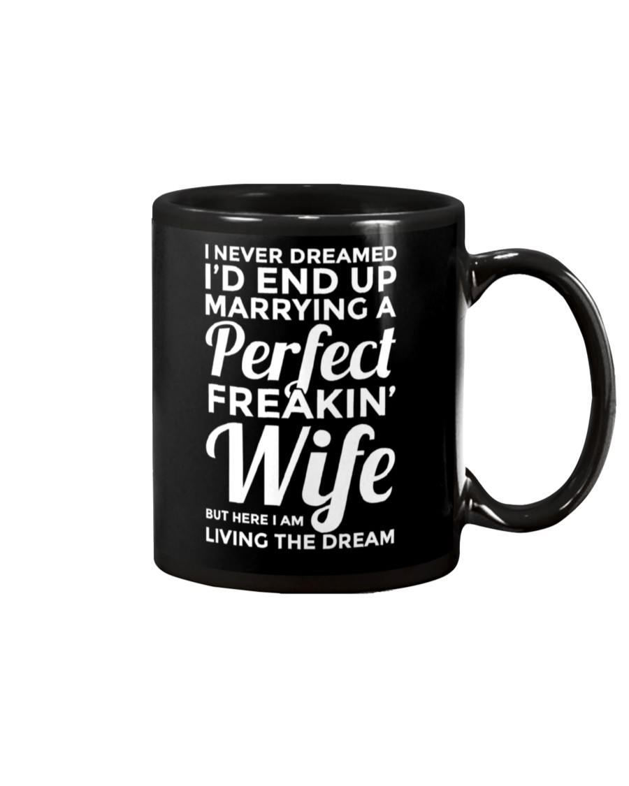 i never dreamed id end up marrying a perfect freakin wife mug 4