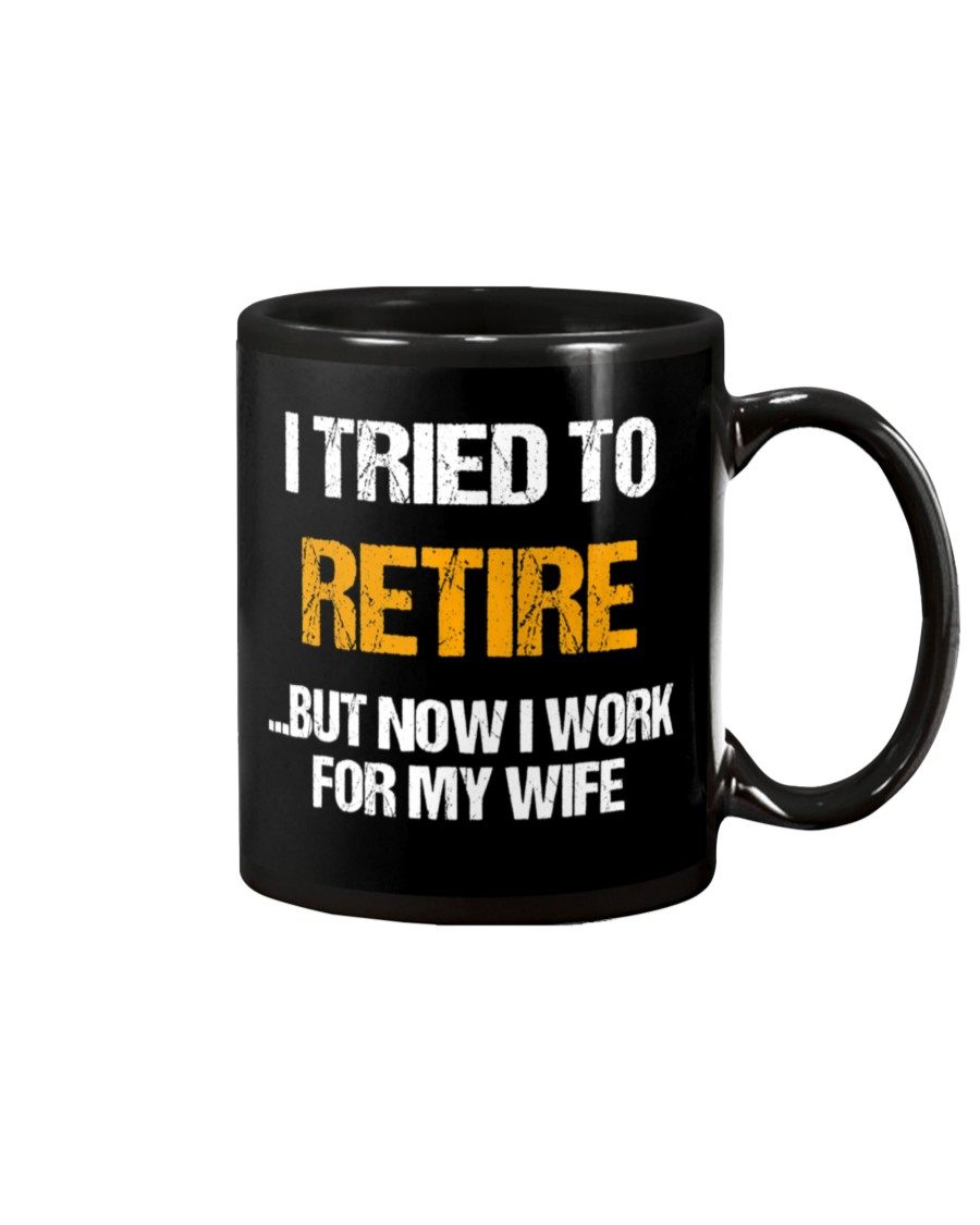 i tried to retire but now i work for my wife mug 2