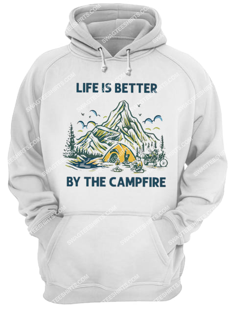 life is better by the campfire for camper hoodie 1