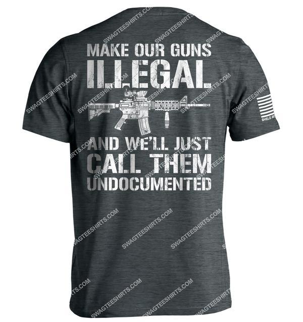 make our guns illegal and we'll call them undocumented gun control political shirt 3