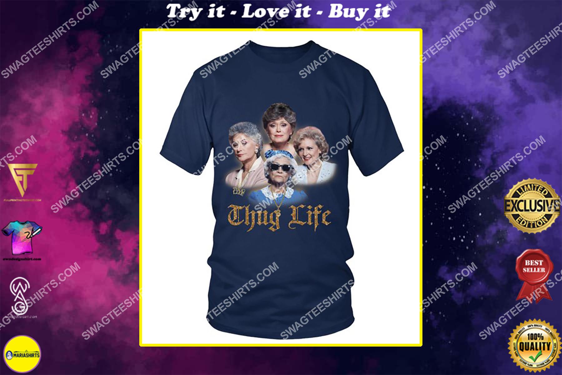 thug life the golden girls movie shirt