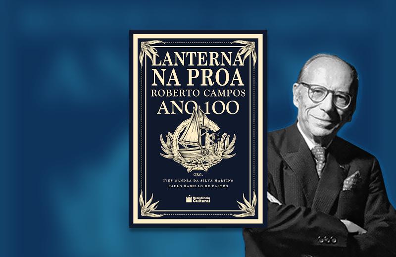 """""""Lanterna na Proa: Roberto Campos Ano 100"""": homenagem para sempre"""