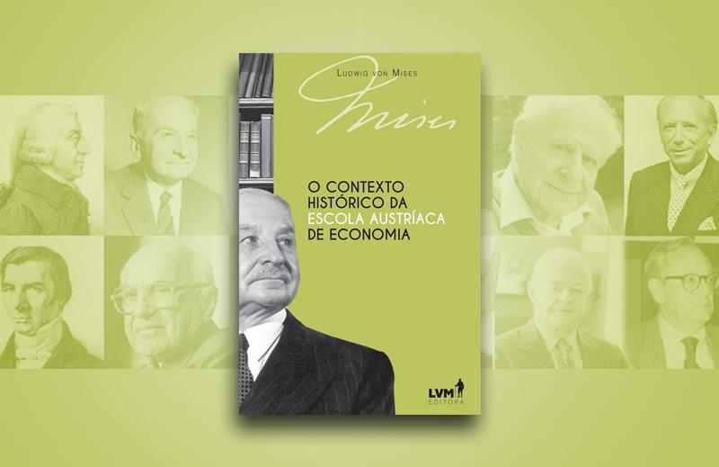 """O Contexto Histórico da Escola Austríaca de Economia"": situando a ideia no tempo"