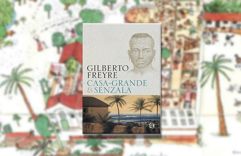 """""""Casa Grande & Senzala"""": o injustiçado Gilberto Freyre"""