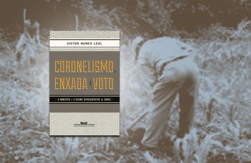 """""""Coronelismo, enxada e voto"""": uma reflexão sobre a força do município no Brasil"""