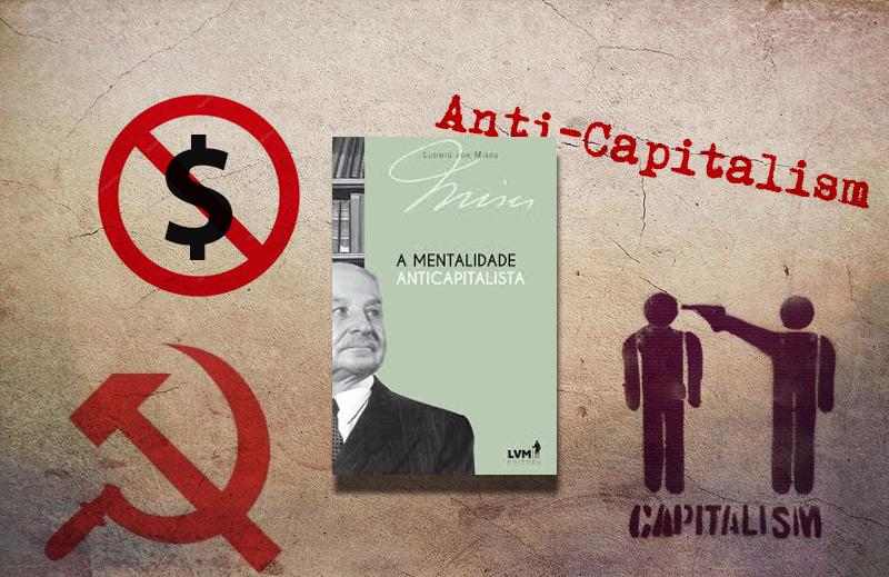 """A Mentalidade Anticapitalista"": o diagnóstico de Mises"
