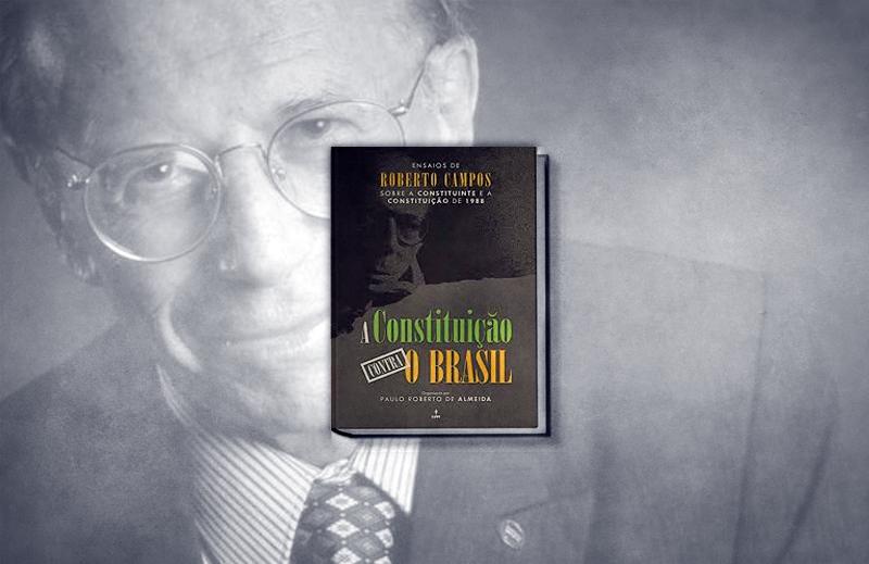 """""""A Constituição contra o Brasil"""": uma nova forma de ler Roberto Campos"""