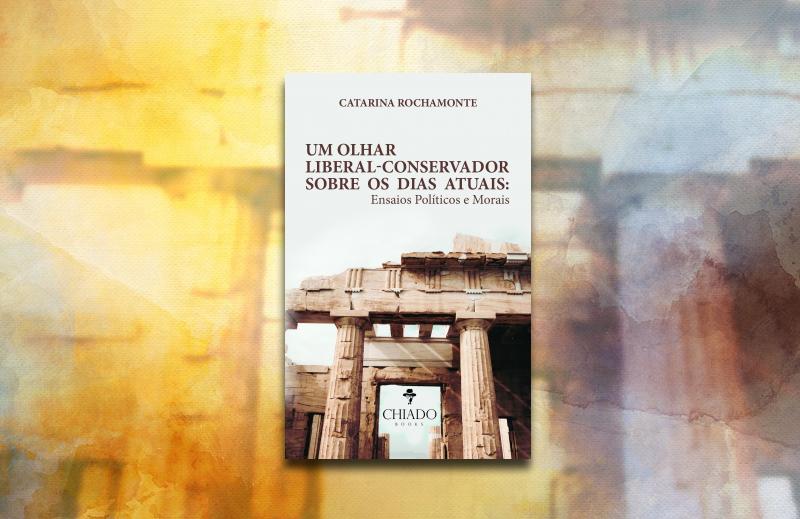 """""""Um olhar liberal-conservador sobre os dias atuais"""": a lucidez de Catarina Rochamonte"""