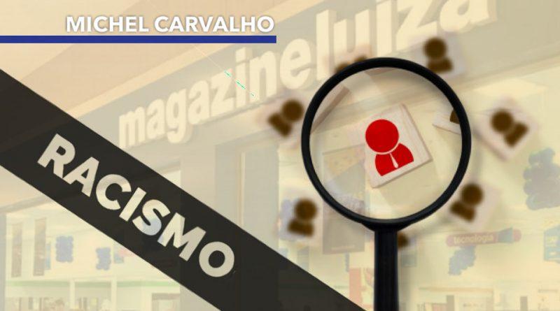A política racista adotada pelas Lojas Magazine Luiza