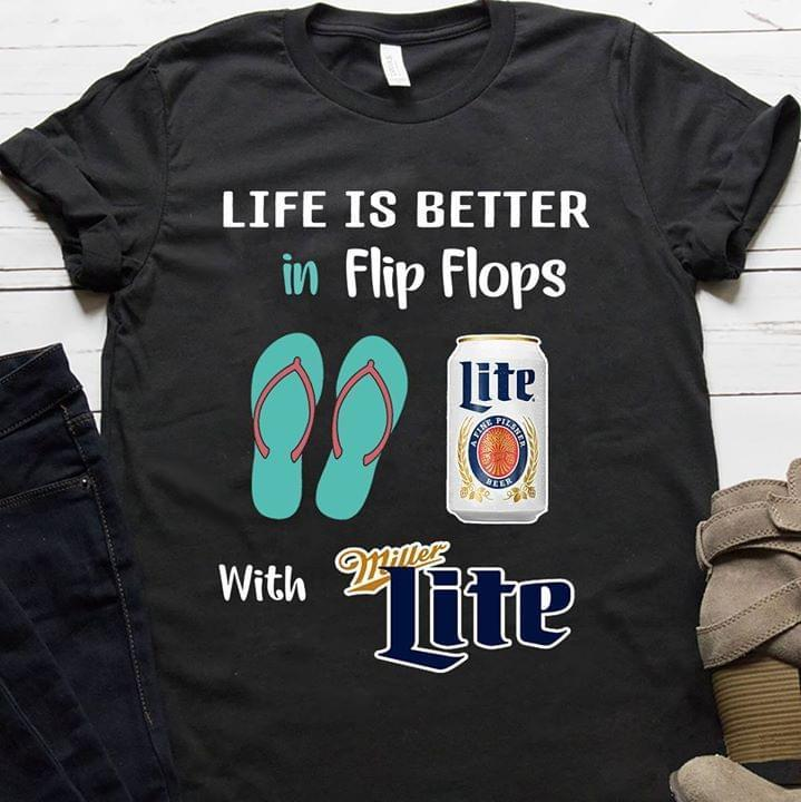 Life Is Better In Flip Flop With Miller Lite Shirt Tshirt, Hoodie, Sweater Up To 5xl Black