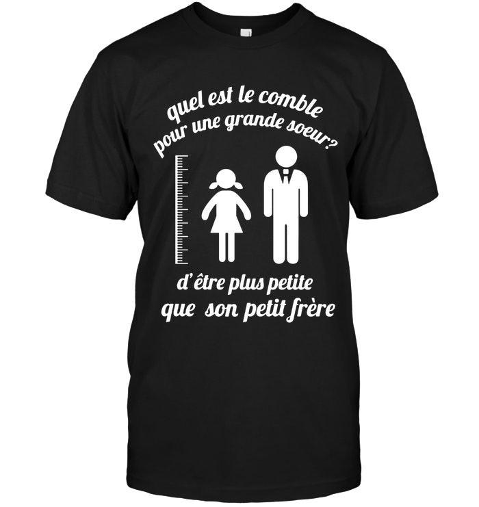 Quel Est Le Comble Pour Une Grande Soeur Detre Plus Petite Que Son Petit Frere Black T Shirt Tshirt, Hoodie, Sweater Up To 5xl White