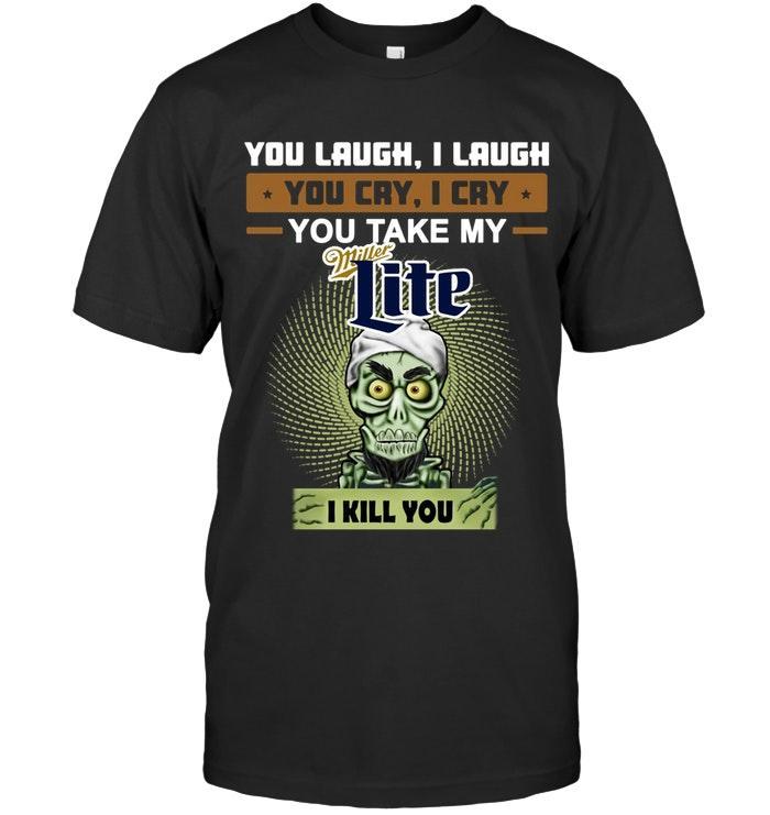 You Take My Miller Lite I Kill You Achmed Fan Shirt Tshirt, Hoodie, Sweater Up To 5xl Black