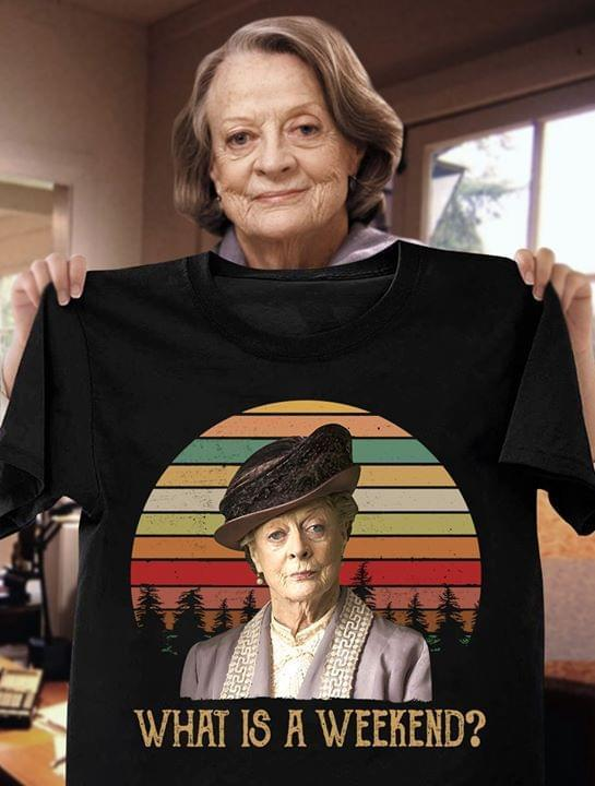 Downton Abbey What Is A Weekend Retro Shirt Tshirt, Hoodie, Sweater Up To 5xl