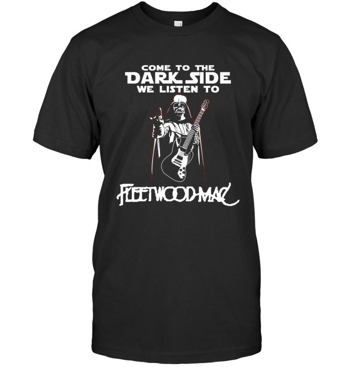 Come To Dark Side We Listen To Fleetwood Mac Darth Vader Star Wars Shirt T Shirt Hoodie, Sweater Up To 5xl