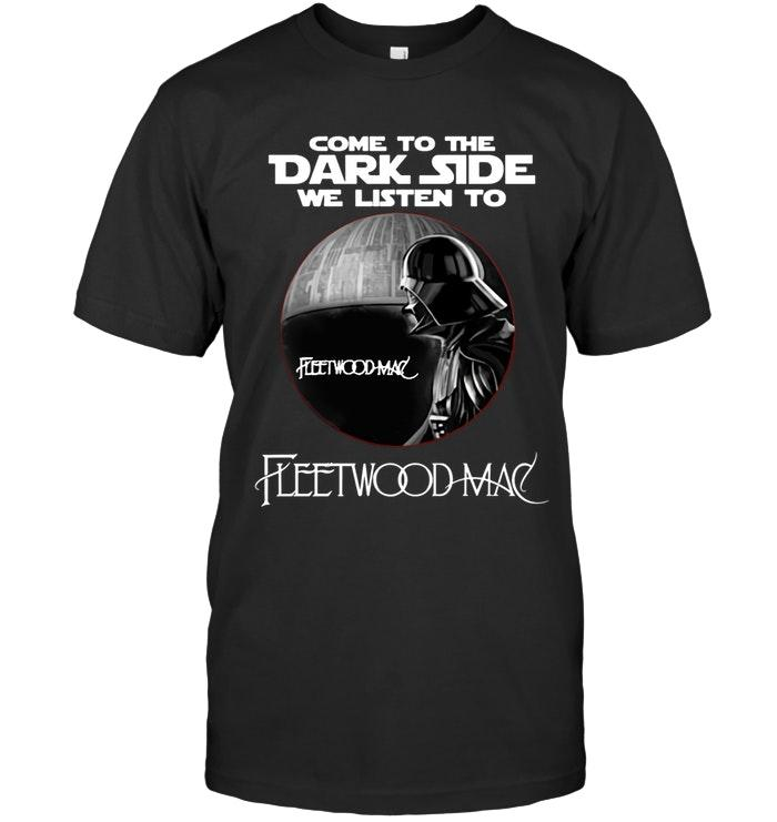 Come To Dark Side We Listen To Fleetwood Mac Star Wars Darth Vader Fan T Shirt T Shirt Hoodie, Sweater Up To 5xl