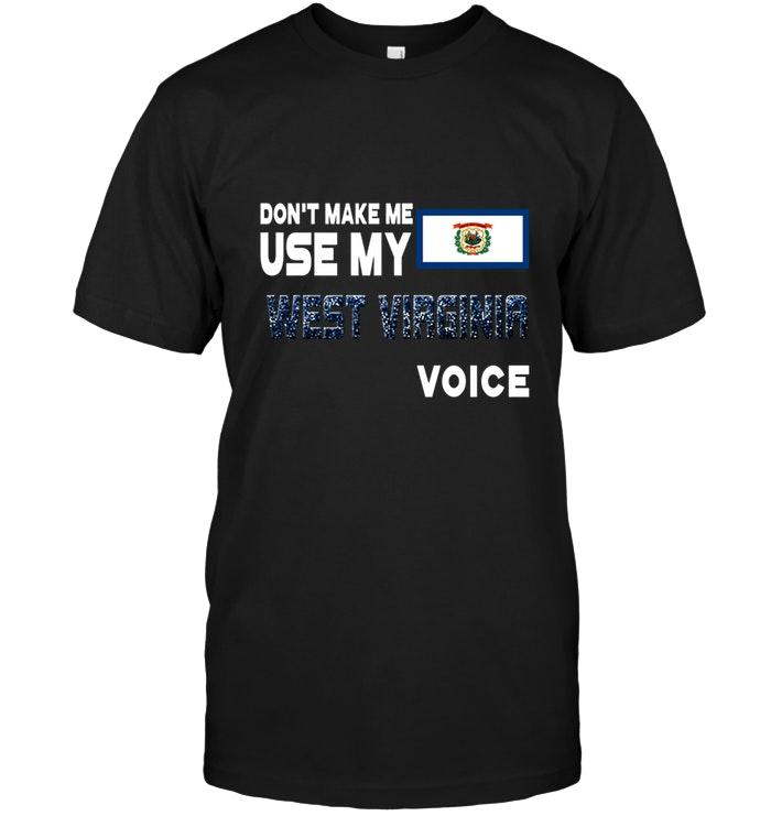 Dont Make Me Use My West Virginia Voice Shirt T Shirt Hoodie, Sweater Up To 5xl