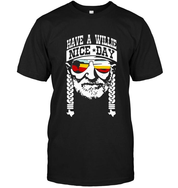 Have A Willie Nice Day Willie Nelson T Shirt T Shirt Hoodie, Sweater Up To 5xl