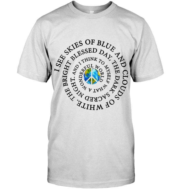 Hippie Earth I See Skies Of Blue And Clouds Of White Bright Blessed Day Dark Scared Night I Think To Myself A Wonderful World White T Shirt T Shirt Ho