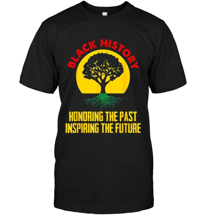 Honoring Past Inspiring Future Black History Black T Shirt T Shirt Hoodie, Sweater Up To 5xl