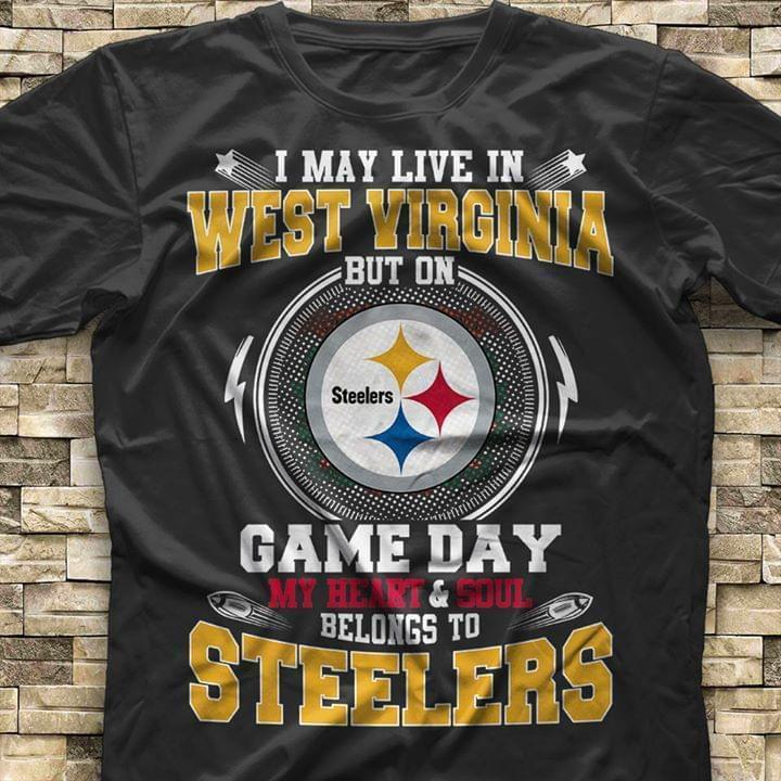 I Live In West Virginia But On Game Day My Heart Sould Belongs To Pittsburgh Steelers T Shirt T Shirt Hoodie, Sweater Up To 5xl