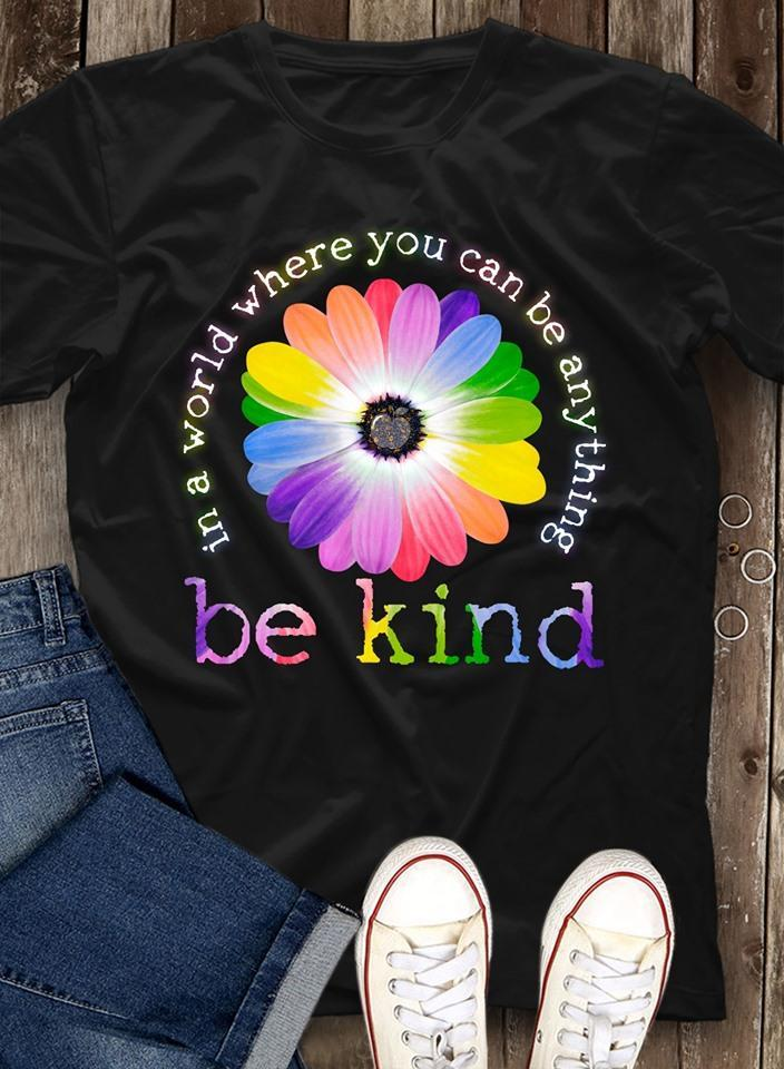 In A World Where You Can Be Anything Be Kind Color Flower Shirt T Shirt Hoodie, Sweater Up To 5xl