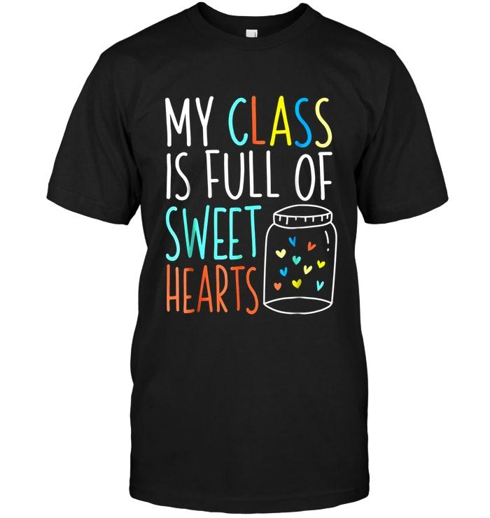 My Class Is Full Of Sweet Hearts Valentines Day Teacher Black T Shirt T Shirt Hoodie, Sweater Up To 5xl