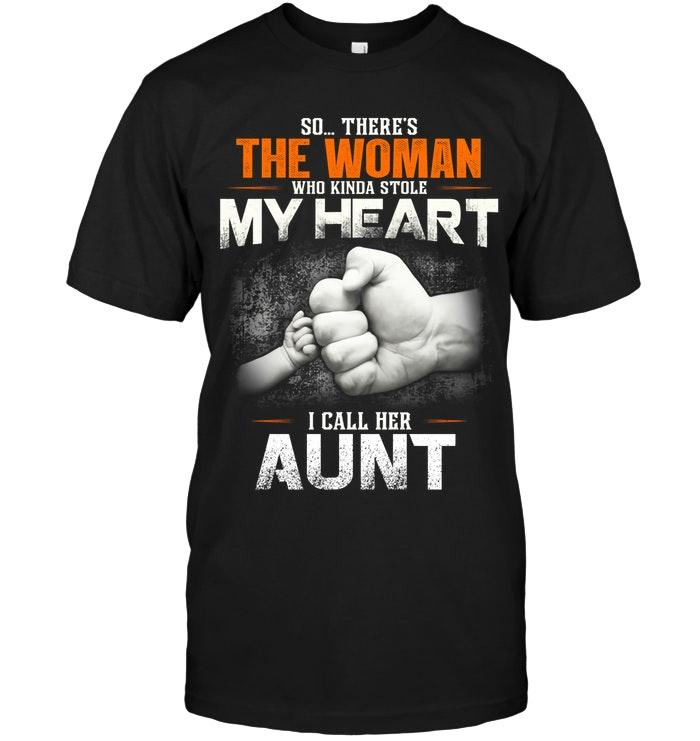 So There Is This Woman Who Kinda Stole My Heart I Call Her Aunt Shirt T Shirt Hoodie, Sweater Up To 5xl