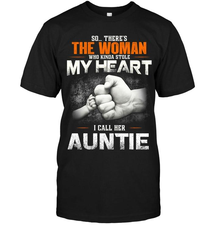 So There Is This Woman Who Kinda Stole My Heart I Call Her Auntie Shirt T Shirt Hoodie, Sweater Up To 5xl