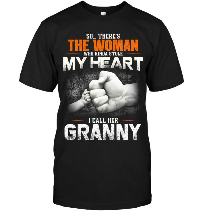 So There Is This Woman Who Kinda Stole My Heart I Call Her Granny Shirt T Shirt Hoodie, Sweater Up To 5xl