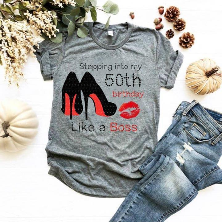 Stepping Into My 50th Birthday Like A Boss T Shirt T Shirt Hoodie, Sweater Up To 5xl