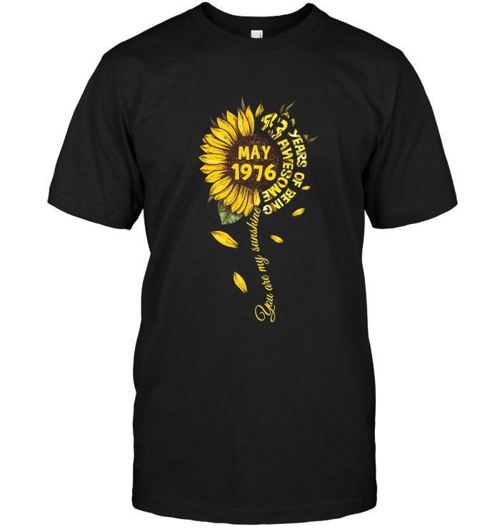 You Are My Sunshine May 1976 43 Years Of Being Awesome Sunflower Shirt T Shirt Hoodie, Sweater Up To 5xl