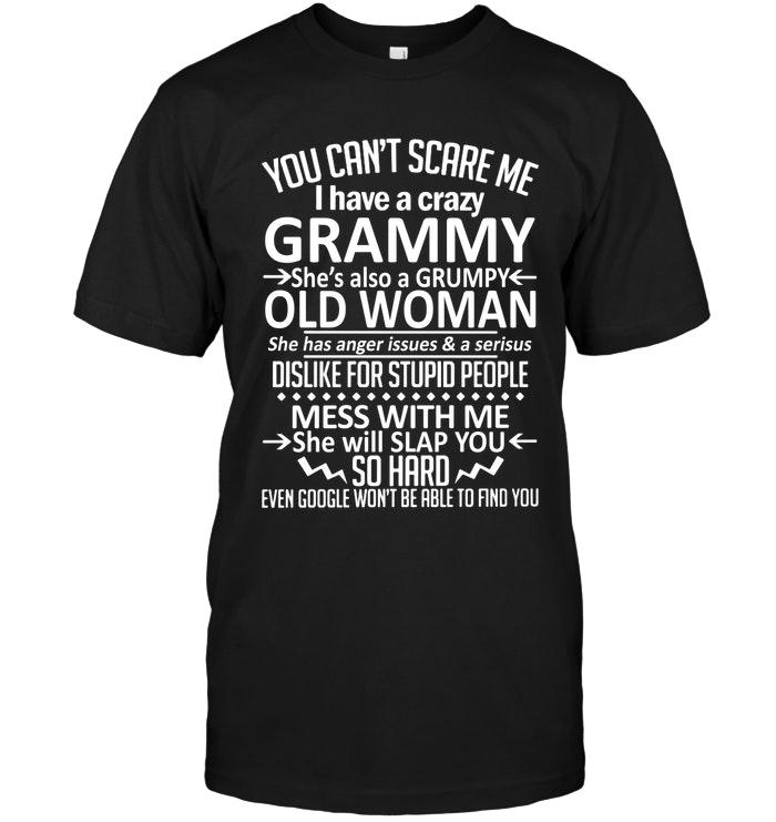 You Cant Scare Me I Have Crazy Grammy Grumpy Old Woman Has Anger Issue Serious Dislike For Stupid People Black T Shirt T Shirt Hoodie, Sweater Up To 5xl