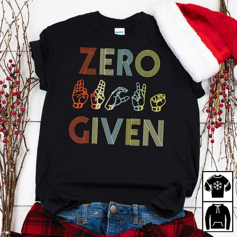 Zero Fu Cks Given Deaf Hand Signs T Shirt T Shirt Hoodie, Sweater Up To 5xl