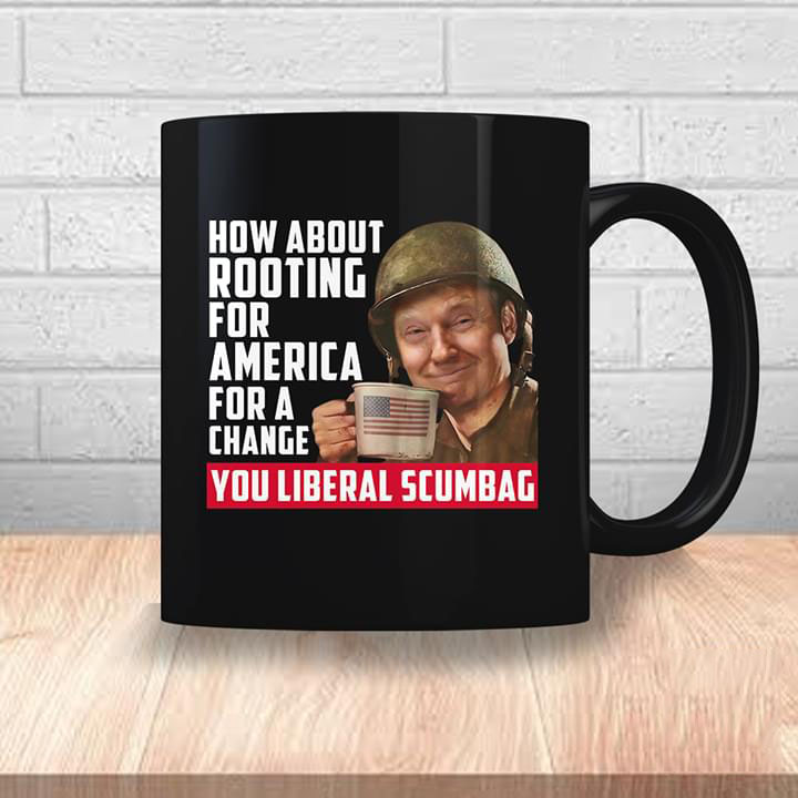 Donald Tru P How About Rooting For America For A Change You Liberal Scumbag Tshirt Hoodie Up To 5xl