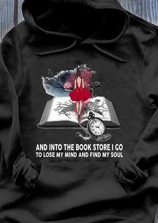Into The Book Store I Go To Lose My Mind And Find My Soul For Book Lover Tshirt Hoodie Up To 5xl