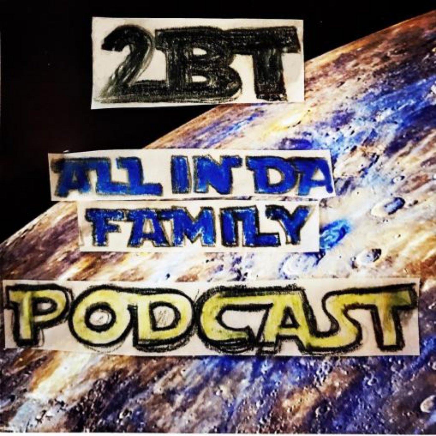 2BT: All In Da Family
